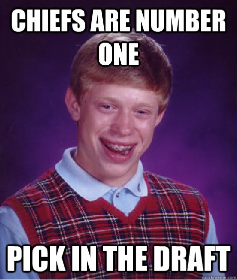 chiefs are number one pick in the draft - Bad Luck Brian