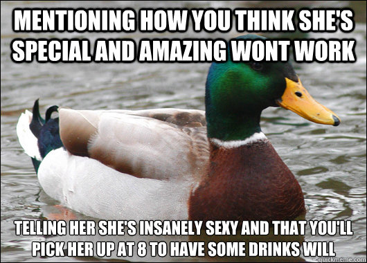 mentioning how you think shes special and amazing wont work - Actual Advice Mallard