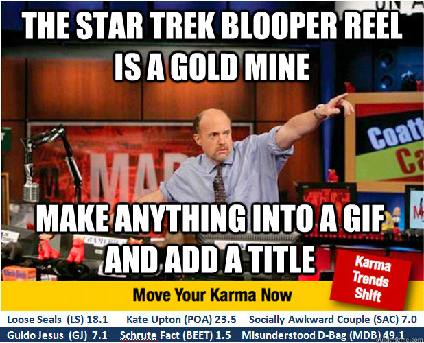the star trek blooper reel is a gold mine make anything into - Jim Kramer with updated ticker