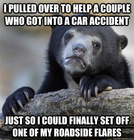 i pulled over to help a couple who got into a car accident j - Confession Bear