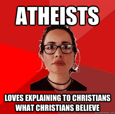 atheists loves explaining to christians what christians beli - Liberal Douche Garofalo