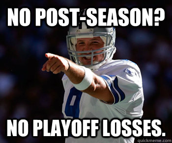 no postseason no playoff losses - Tony Romo