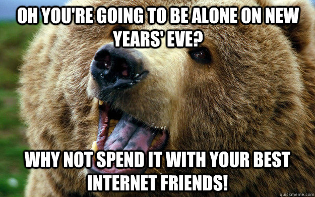 oh youre going to be alone on new years eve why not spend - Positive Outlook Bear