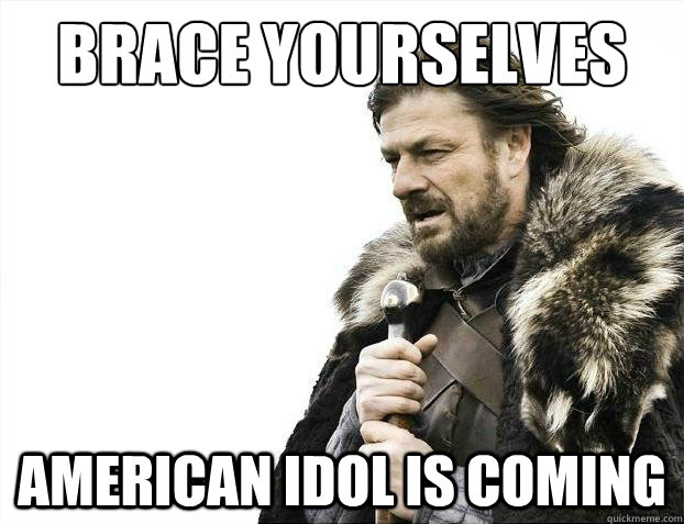 brace yourselves american idol is coming - Brace yourselves christmas fan fiction