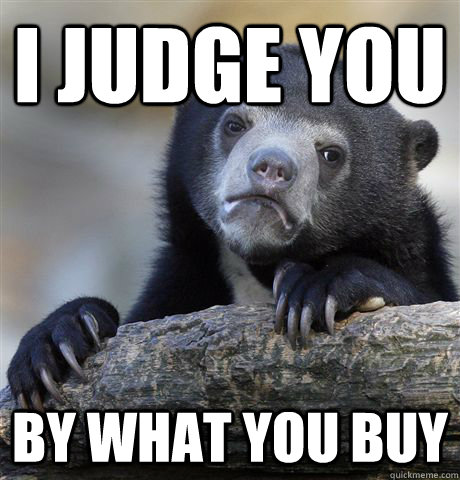 i judge you by what you buy - Confession Bear