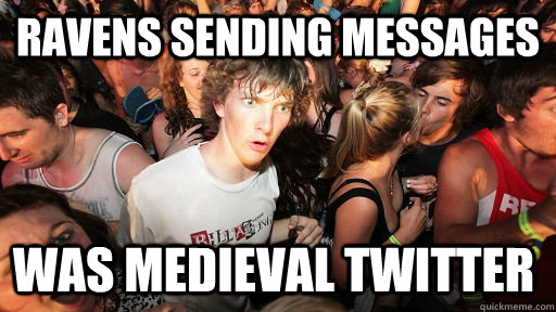 ravens sending messages was medieval twitter - Sudden Clarity Clarence