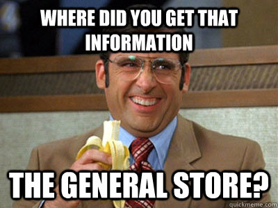 where did you get that information the general store - Toilet store meme