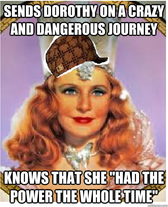 sends dorothy on a crazy and dangerous journey knows that - Scumbag Glinda