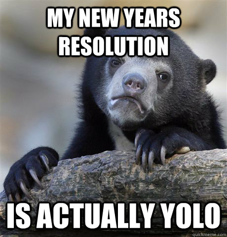 my new years resolution is actually yolo - Confession Bear