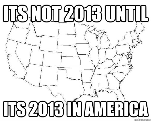 its not 2013 until its 2013 in america - American new year