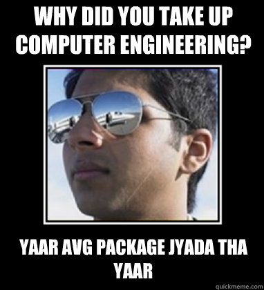 why did you take up computer engineering yaar avg package j - Rich Delhi Boy