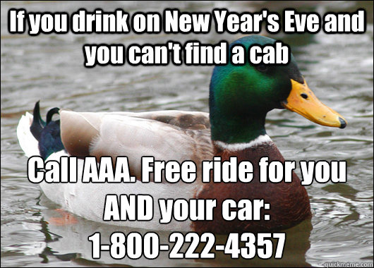 if you drink on new years eve and you cant find a cab call - Actual Advice Mallard