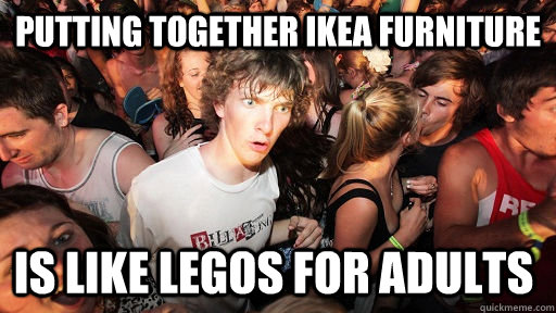 putting together ikea furniture is like legos for adults - Sudden Clarity Clarence