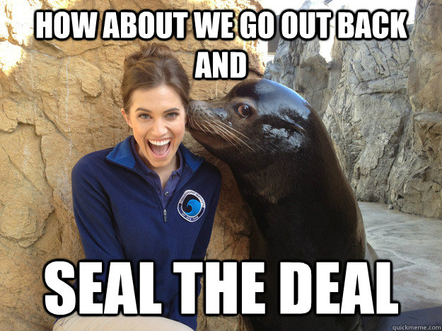 how about we go out back and seal the deal - Crazy Secret