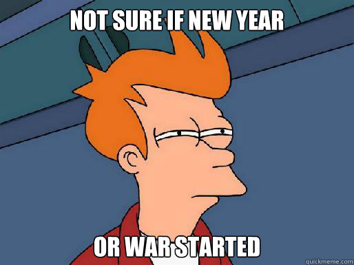 not sure if new year or war started - fry memes