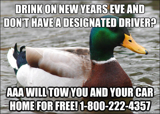 drink on new years eve and dont have a designated driver a - Actual Advice Mallard