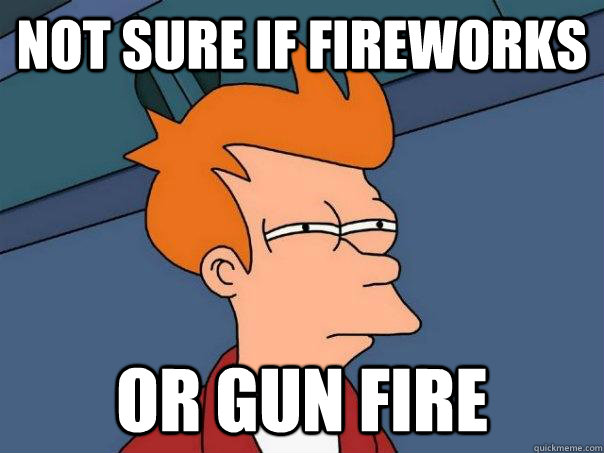 not sure if fireworks or gun fire  - Futurama Fry