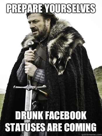Prepare yourselves Drunk Facebook statuses are coming - Prepare Yourself