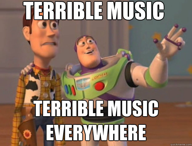 terrible music terrible music everywhere - Buzz Lightyear