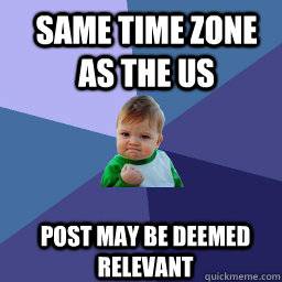 same time zone as the us post may be deemed relevant - Sucess Kid