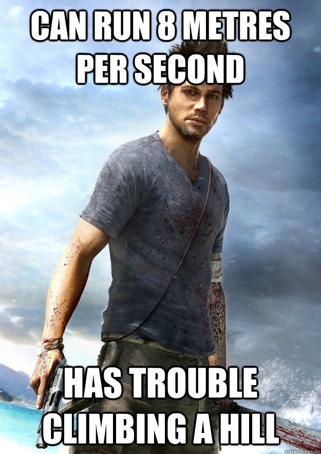 can run 8 metres per second has trouble climbing a hill - Far Cry 3 Logic
