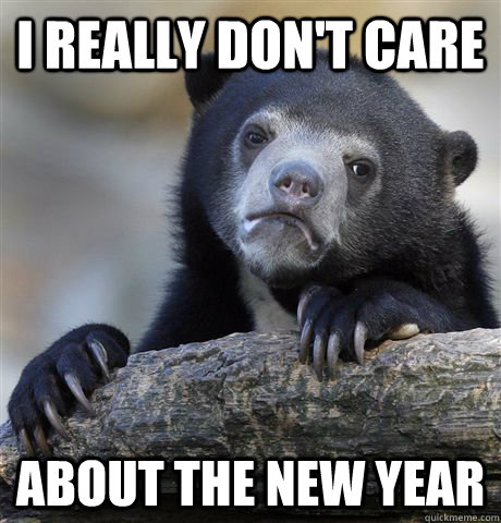 i really dont care about the new year - Confession Bear