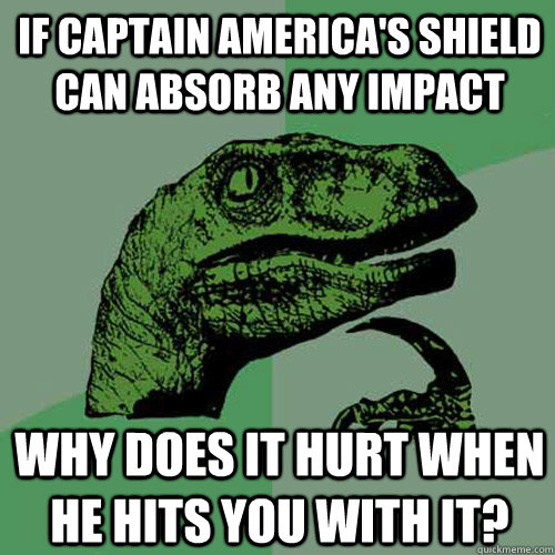 if captain americas shield can absorb any impact why does i - Philosoraptor