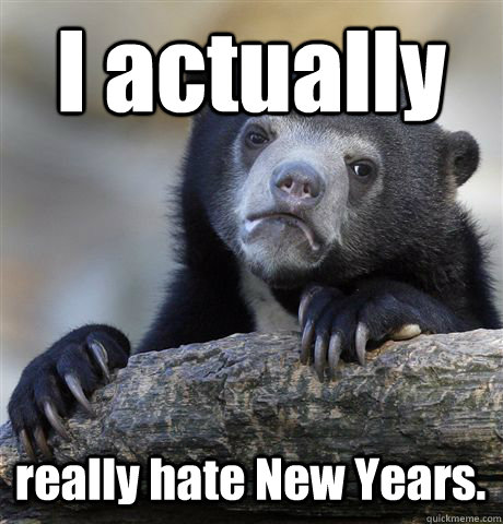 i actually really hate new years - Confession Bear