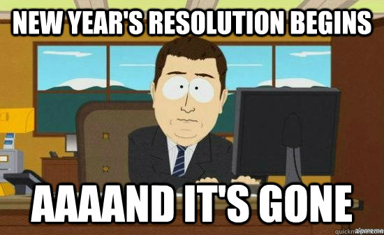 new years resolution begins aaaand its gone - aaaand its gone