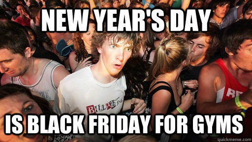 new years day is black friday for gyms - Sudden Clarity Clarence