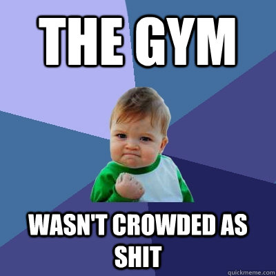 the gym wasnt crowded as shit - Success Kid