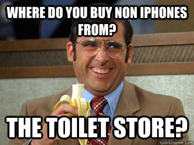 where do you buy non iphones from the toilet store - Toilet store meme