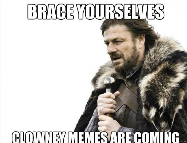 brace yourselves clowney memes are coming - Brace Yourselves