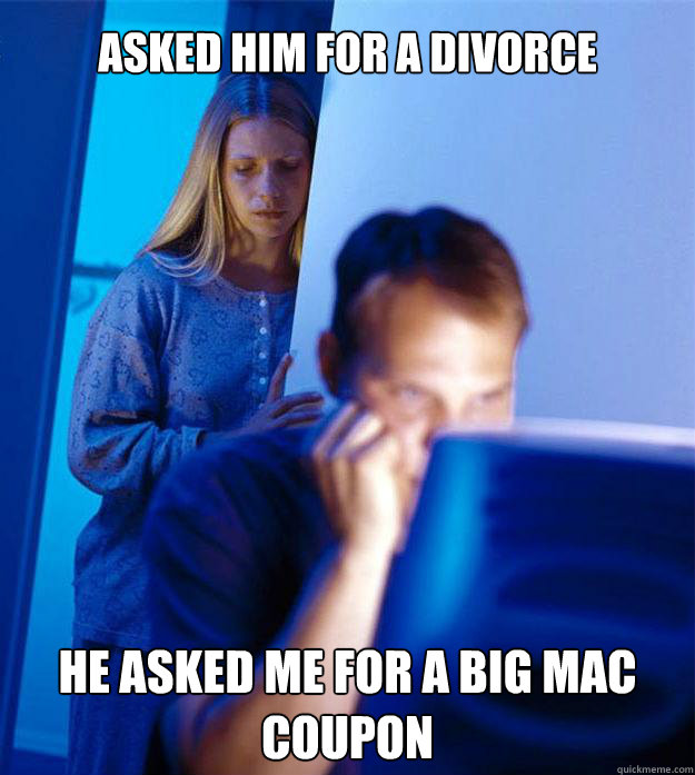 asked him for a divorce he asked me for a big mac coupon - Redditors Wife