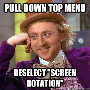 pull down top menu deselect screen rotation - Condescending Wonka
