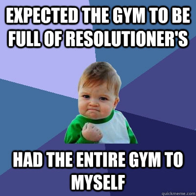 expected the gym to be full of resolutioners had the entire - Success Kid