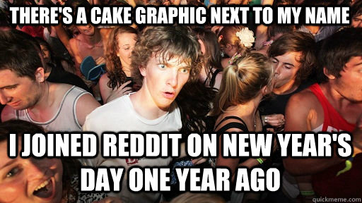 theres a cake graphic next to my name i joined reddit on ne - Sudden Clarity Clarence