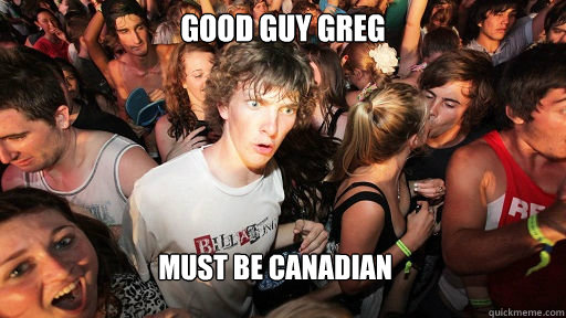 good guy greg must be canadian - Sudden Clarity Clarence