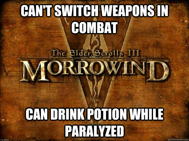 cant switch weapons in combat can drink potion while paraly - Morrowind Logic