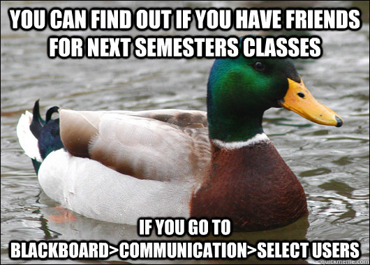 you can find out if you have friends for next semesters clas - Actual Advice Mallard