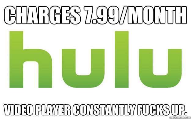 charges 799month video player constantly fucks up - 