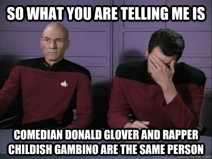so what you are telling me is comedian donald glover and rap - Captain Picard and riker facepalm