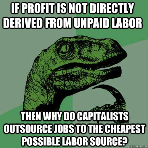 if profit is not directly derived from unpaid labor then why - Philosoraptor