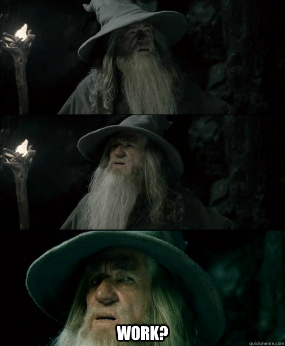 work - Confused Gandalf