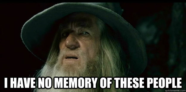 i have no memory of these people - I have no memory Gandalf