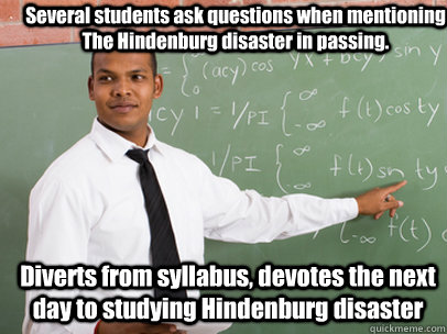 several students ask questions when mentioning the hindenbur - Good Guy Teacher