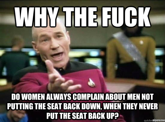 why the fuck do women always complain about men not putting  - Annoyed Picard HD