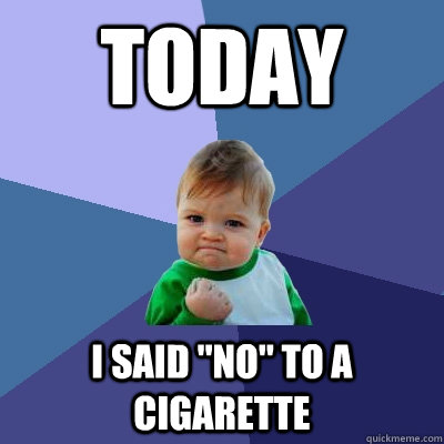 today i said no to a cigarette - Success Kid