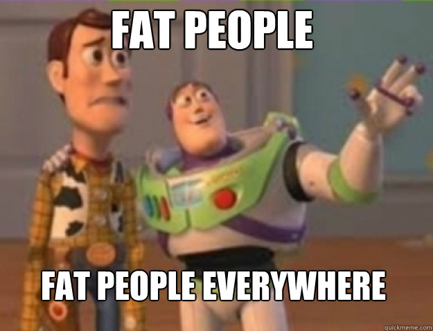 fat people fat people everywhere - buzz lightyear