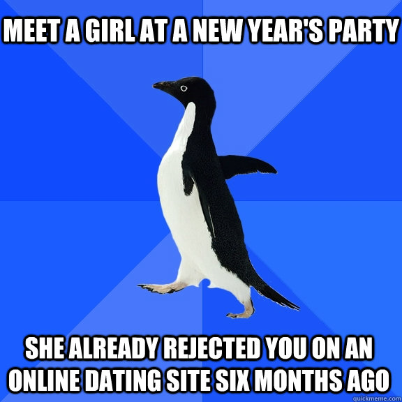 meet a girl at a new years party she already rejected you o - Socially Awkward Penguin